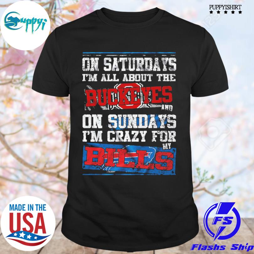 Official on saturdays I'm all about the Buckeyes and on sundays I'm crazy for my Bills shirt